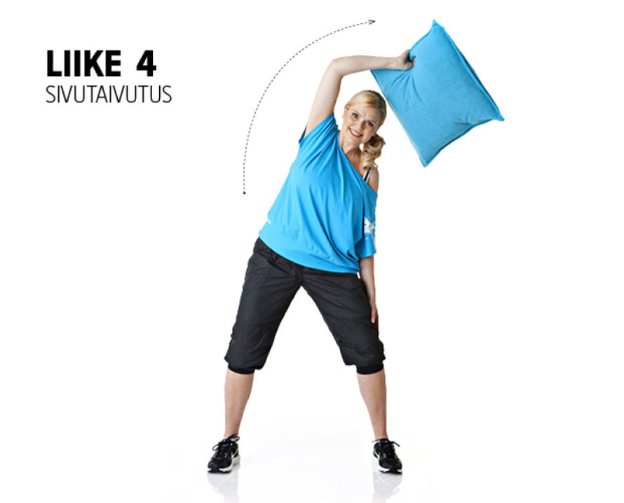 Liike: Seiso leveässä haara-asennossa. Tyyny on oikeassa kädessä vartalon edessä. Heilauta tyyny sivukautta ylös vasemmalle puolelle ja koukista hieman polvia. Heilahduksen loppuvaiheessa käsi koukistuu. Palauta tyyny takaisin ja tee sama vasemmalla kädellä oikealle puolelle. Toista 10–15 kertaa molemmille puolille.Muista: Pidä selkä suorana ja taivuta pitkälle sivulle.Vaikutusalueet: Kyljet ja selkäranka